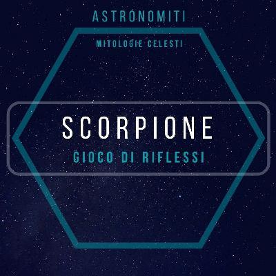 Ep. 21. Lo Scorpione. Gioco di riflessi.