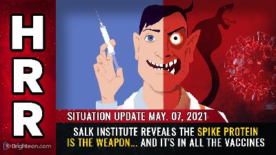 Situation Update, May 7th, 2021 - Salk Institute reveals the spike protein IS the weapon... and it's in all the vaccines