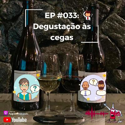 EP #033 - Degustação as Cegas