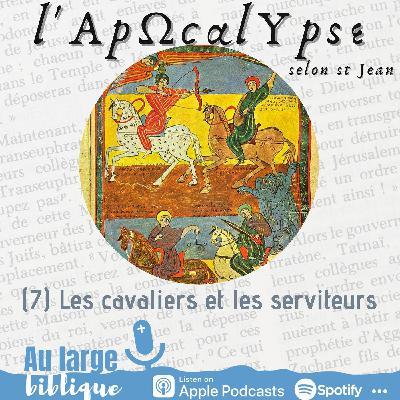#226 L'Apocalypse (7) Les sept sceaux : cavaliers et serviteurs