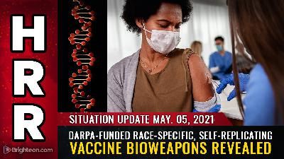 Situation Update, May 5th, 2021 - DARPA-funded race-specific, self-replicating vaccine bioweapons REVEALED