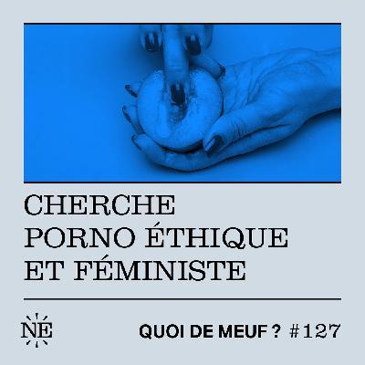#127 - Cherche porno éthique et féministe