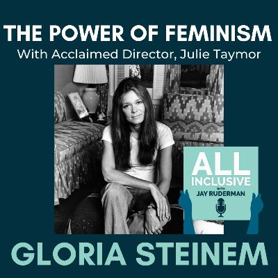 The Power of Feminism: Acclaimed Director Julie Taymor on Gloria Steinem