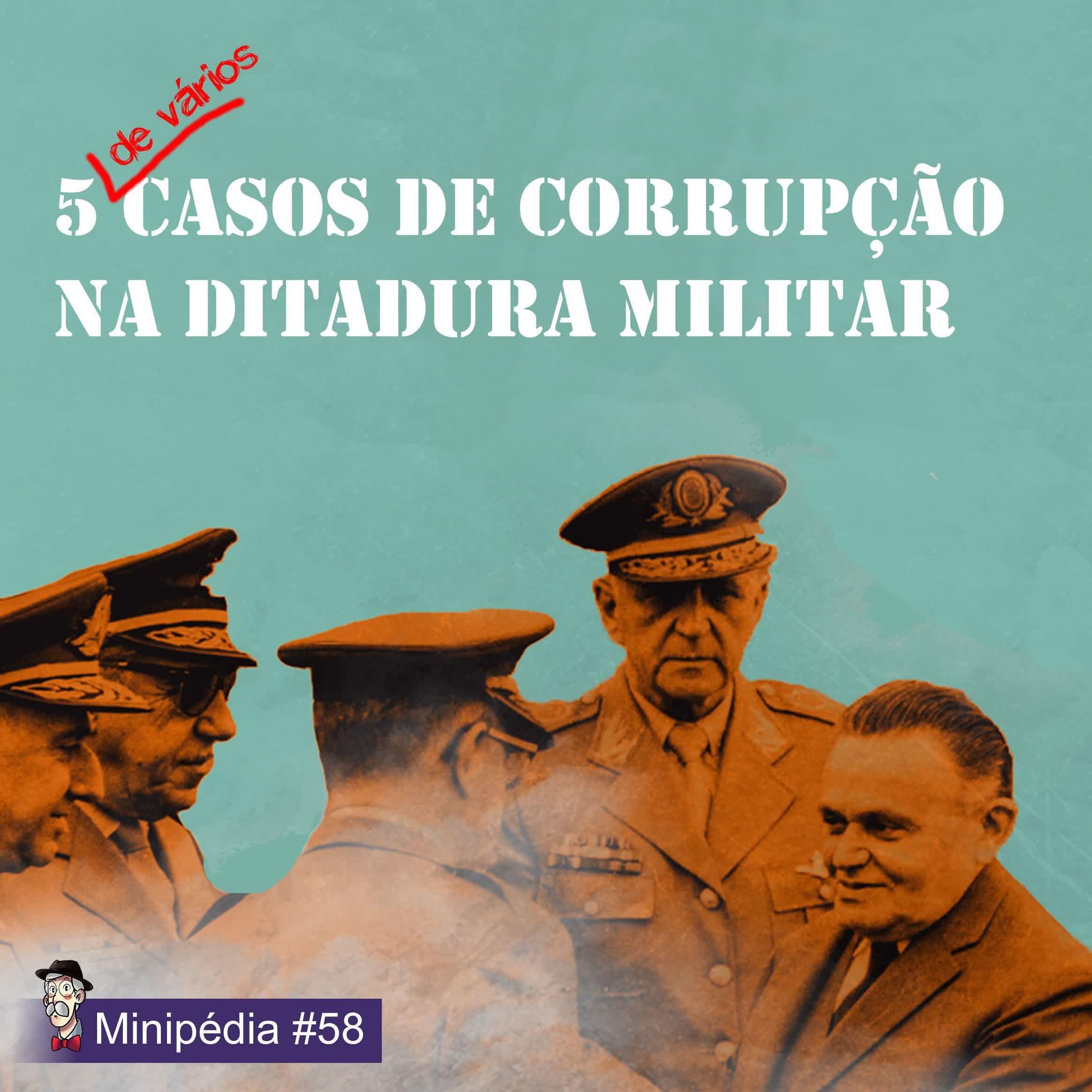 [Minipédia] Os casos de corrupção na Ditadura Militar