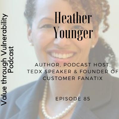 Episode 85 - Heather Younger, Author, Podcast Host, TEDx Speaker & Founder of Customer Fanatix