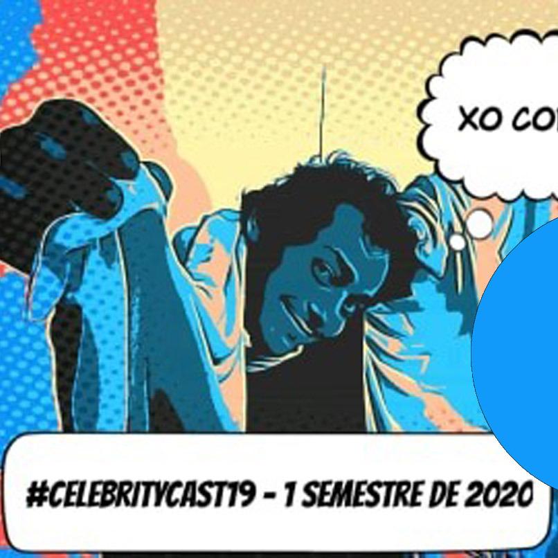 CelebrityCast 19 - 1o semestre de 2020