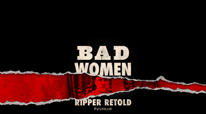 Bad Women: The Ripper Retold
