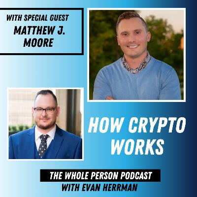 How Crypto Works and Why It Is The Future with Matthew J. Moore