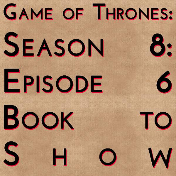 Game of Thrones: S8E6 - Book to Show