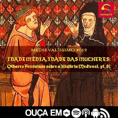 #019: Idade Média, Idade das Mulheres: Olhares Femininos sobre a História Medieval, parte 01