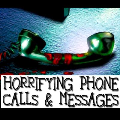 HORRIFYING PHONE CALLS AND MESSAGES