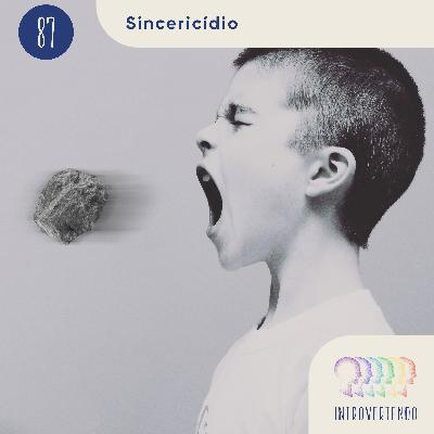 #87 - Sincericídio