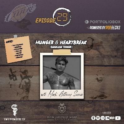 Hunger & Heartbreak| Episode #29 | with Mark Anthony Serna 🥋