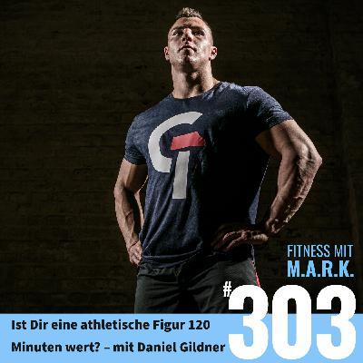 FMM 303 : Ist Dir eine athletische Figur 120 Minuten wert? – mit Daniel Gildner
