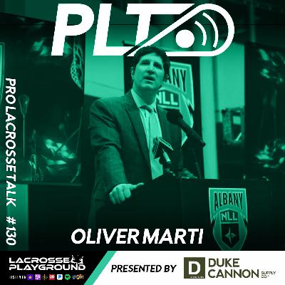 Oliver Marti: Starting an NLL Team in Albany and Investing in the PLL and Epoch Lacrosse (Pro Lacrosse Talk Podcast #130)