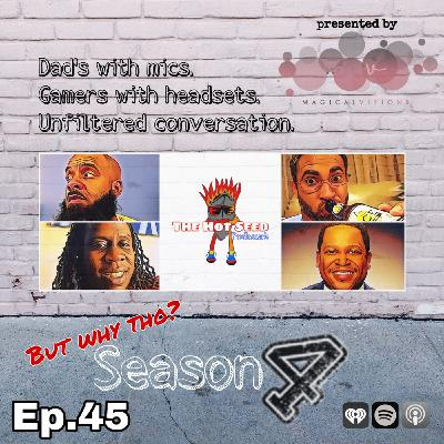 Ep.45 But Why Tho? presented by Magical Visions LLC