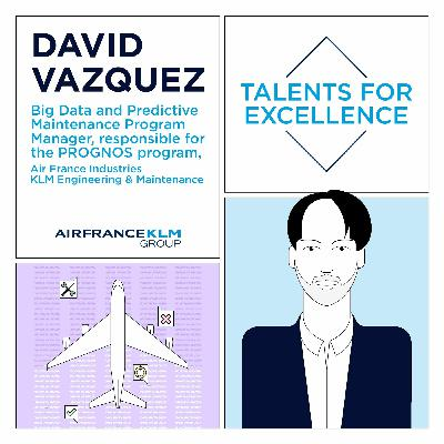 Talents For Excellence - David Vazquez, in charge of Big Data and Prognos at AFI KLM E&M
