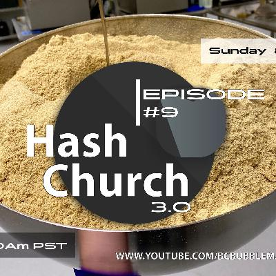 Hash Church 3.0 Episode 9