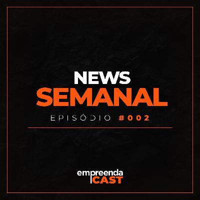 NEWS SEMANAL - EPISÓDIO #002