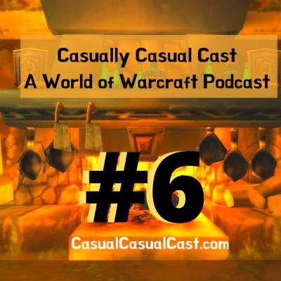 Casually Casual Cast #6: A World of Warcraft Podcast