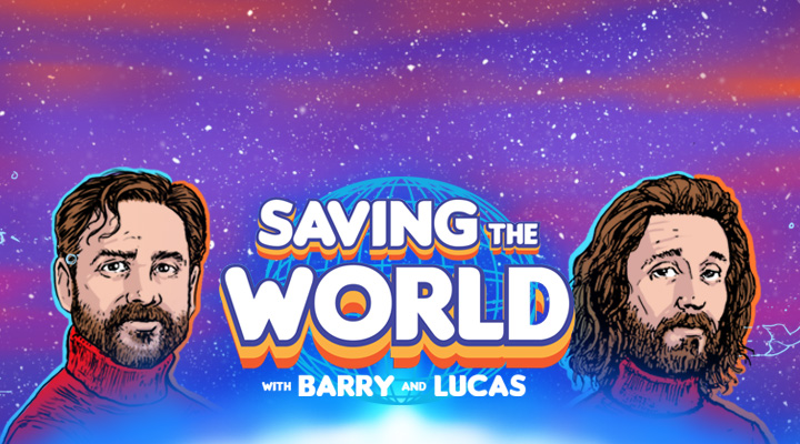 Saving the World with Barry & Lucas