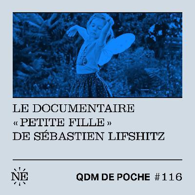 """#116 - QDM de Poche - Le documentaire """"Petite Fille"""" de Sébastien Lifshitz"""