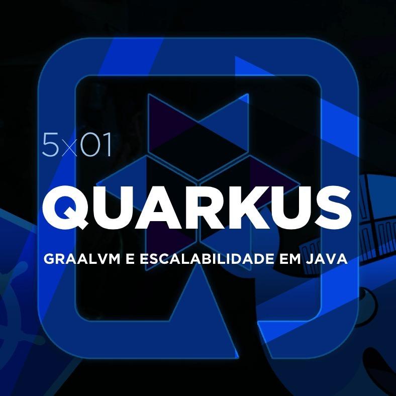 🛰 5x01 - Short Tag #01: Quarkus, GraalVM e Escabilidade em Java