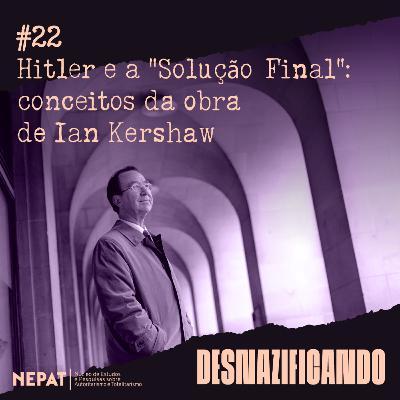 """#22 - Hitler e a """"Solução Final"""": conceitos da obra de Ian Kershaw"""