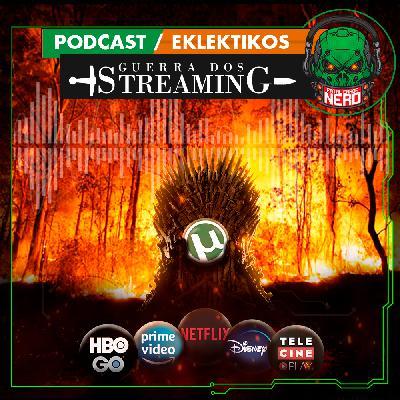 Fatal Error Nerd Eklekticos #98: Guerra dos Streaming