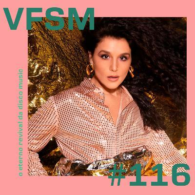 VFSM #116 - O eterno revival da Disco Music