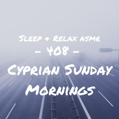 Cyprian Sunday Mornings (Footsteps, Foreign Chatter, Light Traffic)