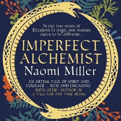 S2:E5: Naomi Miller on Imperfect Alchemist, Mary Sidney Herbert, Mary Wroth