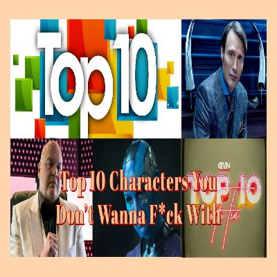 Top 10 Characters You Don't Want To F*CK With