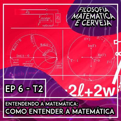 #6 - Entendendo a Matemática: Como Entender a Matemática