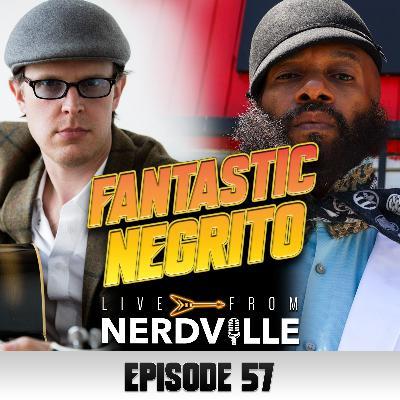 Episode 57 - Fantastic Negrito - June 30th 2021