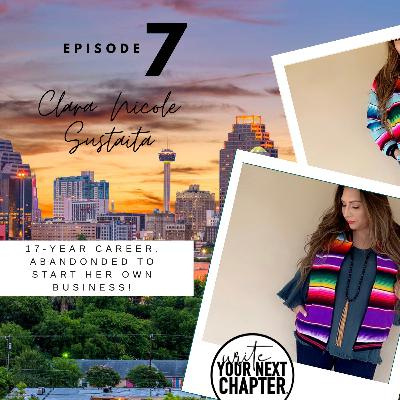 "007 - ""Abandoning a 17-year career to start her own business"" with Clara Nicole Sustaita"