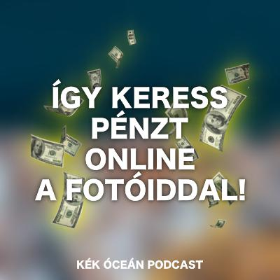 Hogyan keressek pénzt fotózással vagy videózással online? | Kék Óceán Podcast #44