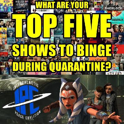 #279: Star Wars: The Clone Wars - Ahsoka's Walkabout Arc & Top Five Shows To Binge During Quarantine | The IPC Podcast LIVE