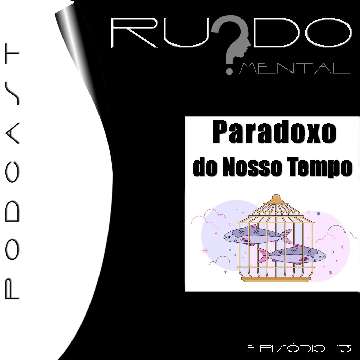 # 13 - Paradoxo do Nosso Tempo