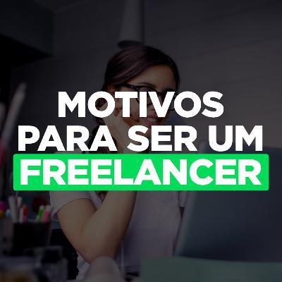 Os Principais Motivos Para Ser Um Freelancer (São Excelentes)