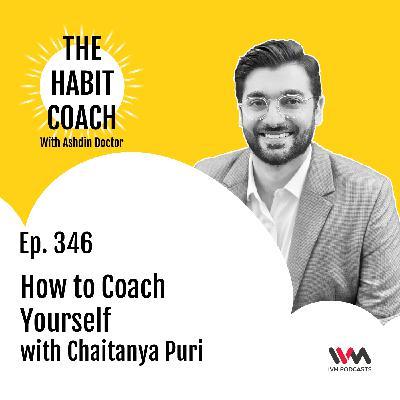 Ep. 346: How to Coach Yourself with Chaitanya Puri
