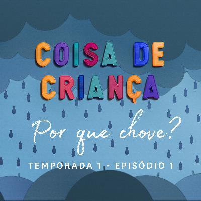 Por Que Chove? - Temporada 1 - Episódio 1