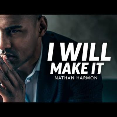 Motivational Podcasts |I WILL MAKE IT - Powerful Motivational Speech (Featuring Nathan Harmon)