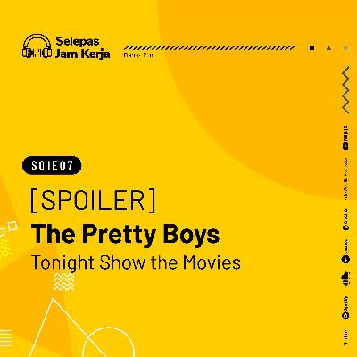 07 [SPOILER] The Pretty Boys Tonight Show the Movies