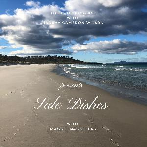 """SIDE DISHES, """"The mini-series exploring the flavours of home"""" w. guest MAGGIE MacKELLAR"""