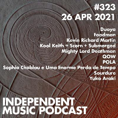 #323 – Kevin Richard Martin, Kool Keith + Scorn + Submerged, Foodman, Yuko Araki, Sourdure, POLA - 26 April 2021