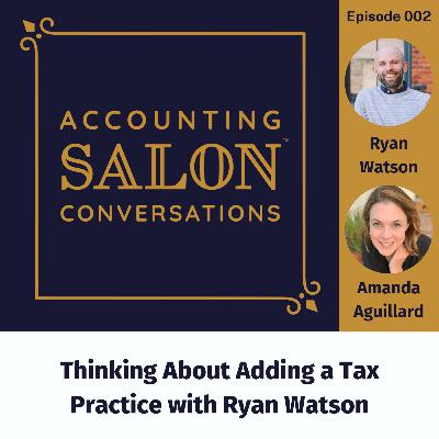 Thinking About Adding a Tax Practice with Ryan Watson