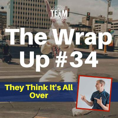 They Think It's All Over - The Wrap Up #34
