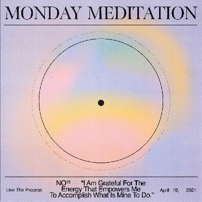 """Monday Meditation: """"I Am Grateful For The Energy That Empowers Me To Accomplish What Is Mine To Do."""""""