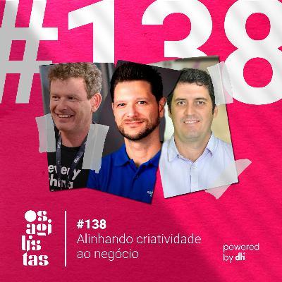 #138 – Alinhando criatividade ao negócio